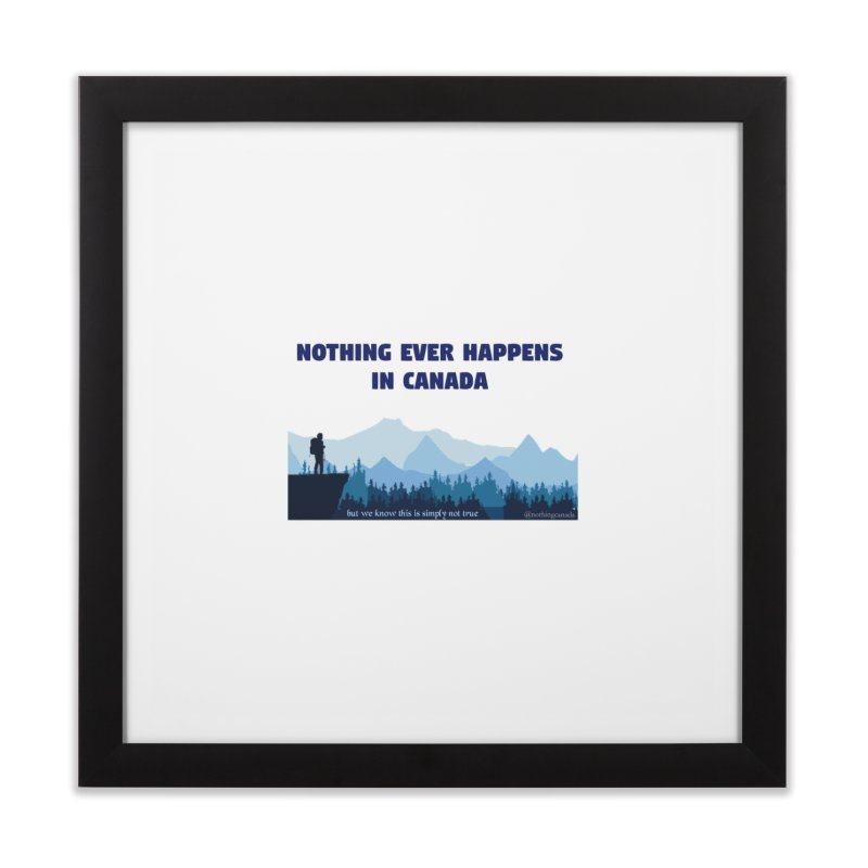 Nothing Ever Happens in Canada - Mountains Home Framed Fine Art Print by The Nothing Canada Souvenir Shop