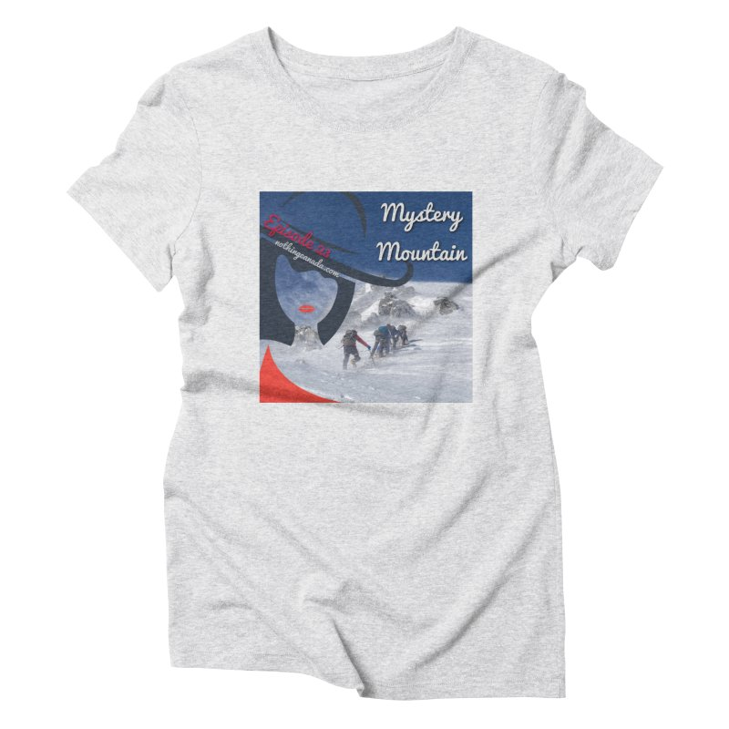Mystery Mountain Women's Triblend T-Shirt by The Nothing Canada Souvenir Shop