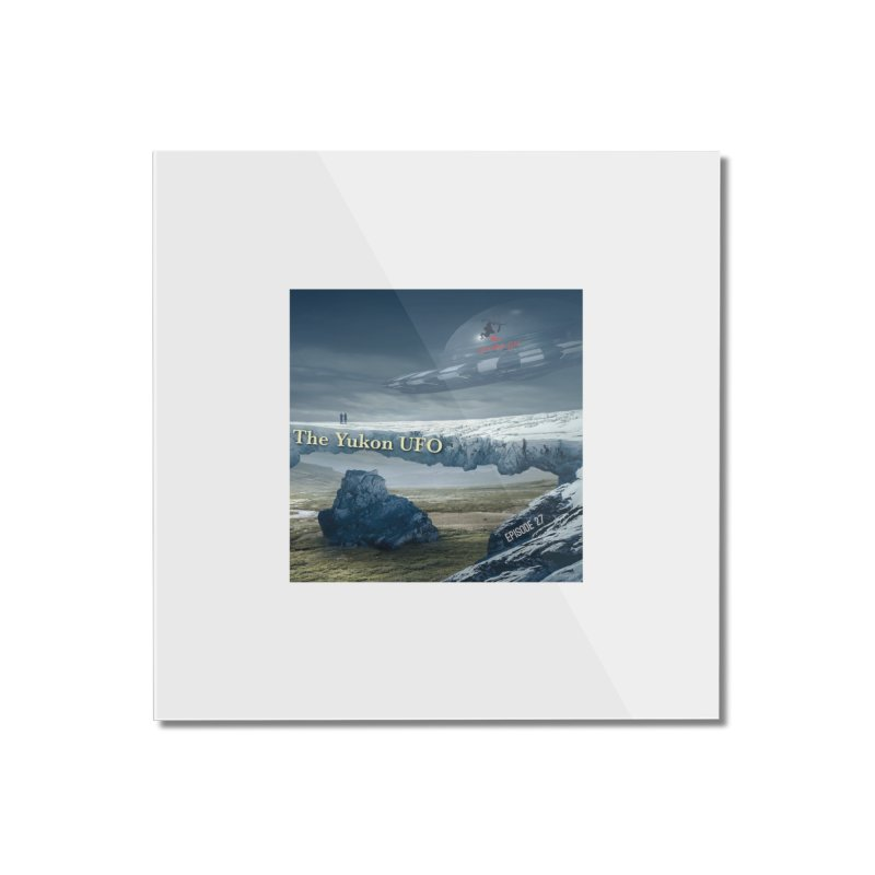 The Yukon UFO Home Mounted Acrylic Print by The Nothing Canada Souvenir Shop