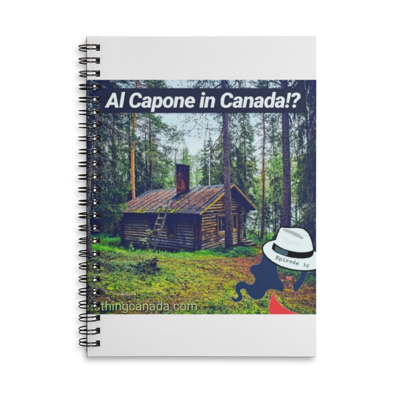 Al Capone in Canada!? Accessories Lined Spiral Notebook by The Nothing Canada Souvenir Shop