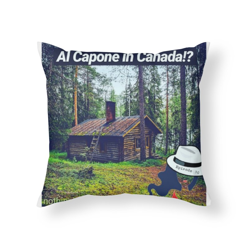 Al Capone in Canada!? Home Throw Pillow by The Nothing Canada Souvenir Shop