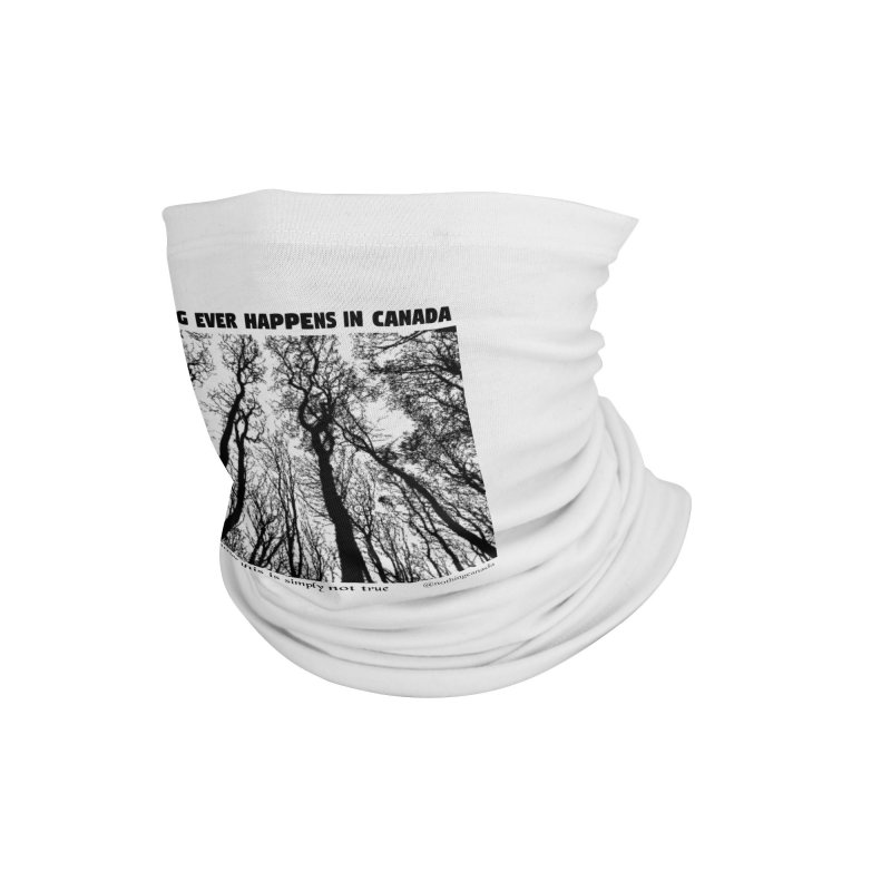 Nothing Ever Happens in Canada - Haunted Accessories Neck Gaiter by The Nothing Canada Souvenir Shop