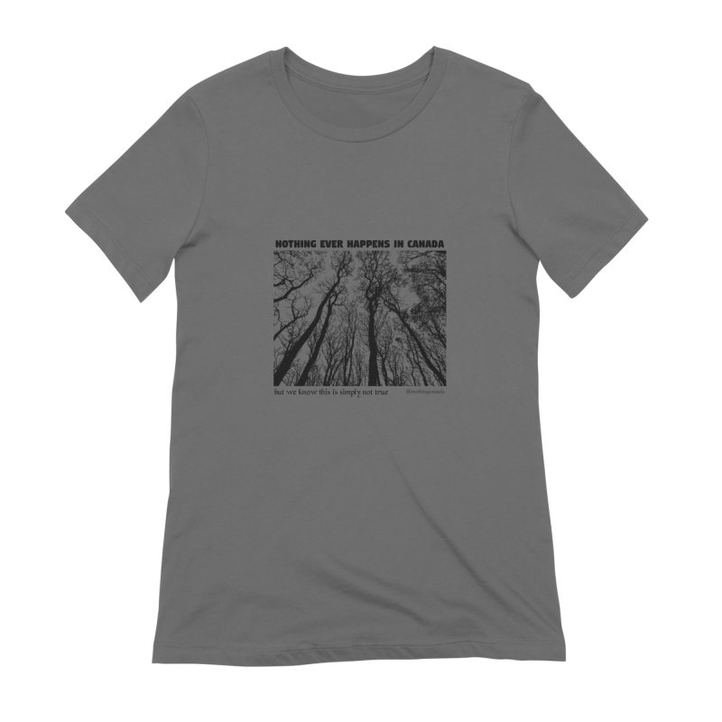 Nothing Ever Happens in Canada - Haunted Women's T-Shirt by The Nothing Canada Souvenir Shop