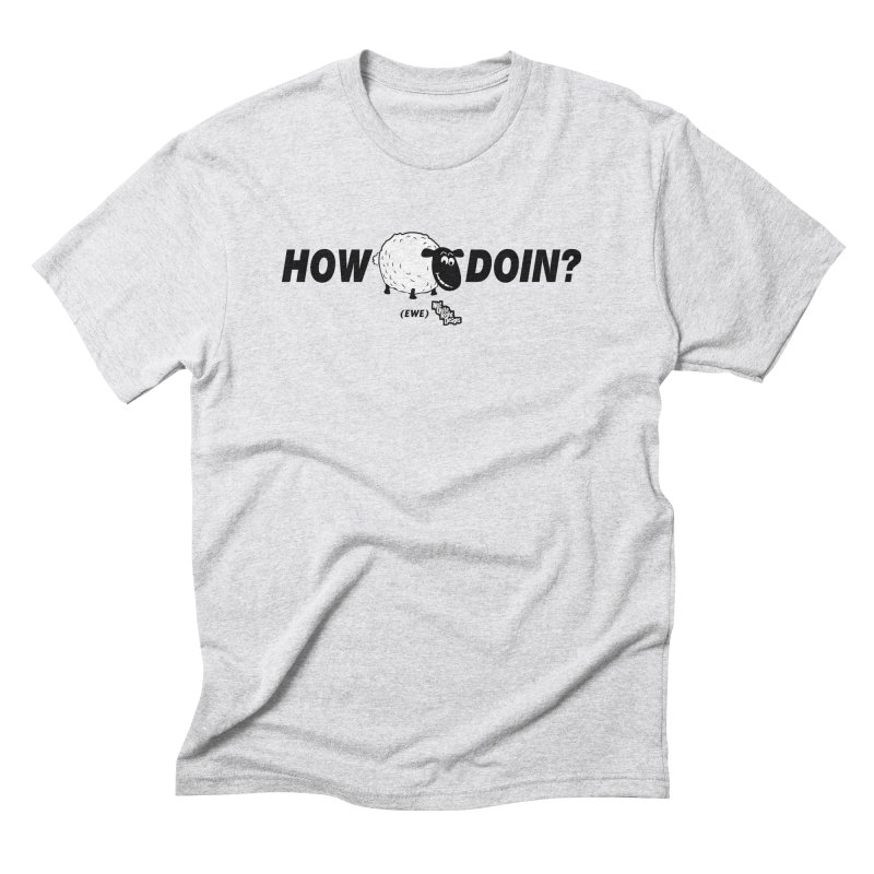 HOW EWE DOIN? Men's Triblend T-Shirt by NotQuiteRightDesigns