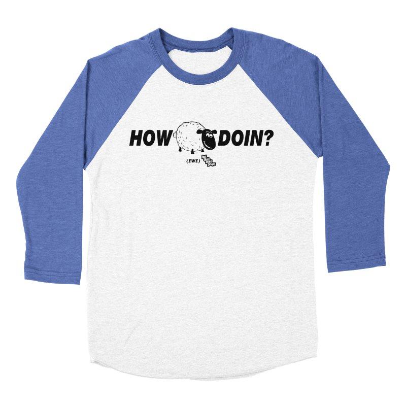 HOW EWE DOIN? Men's Baseball Triblend T-Shirt by NotQuiteRightDesigns