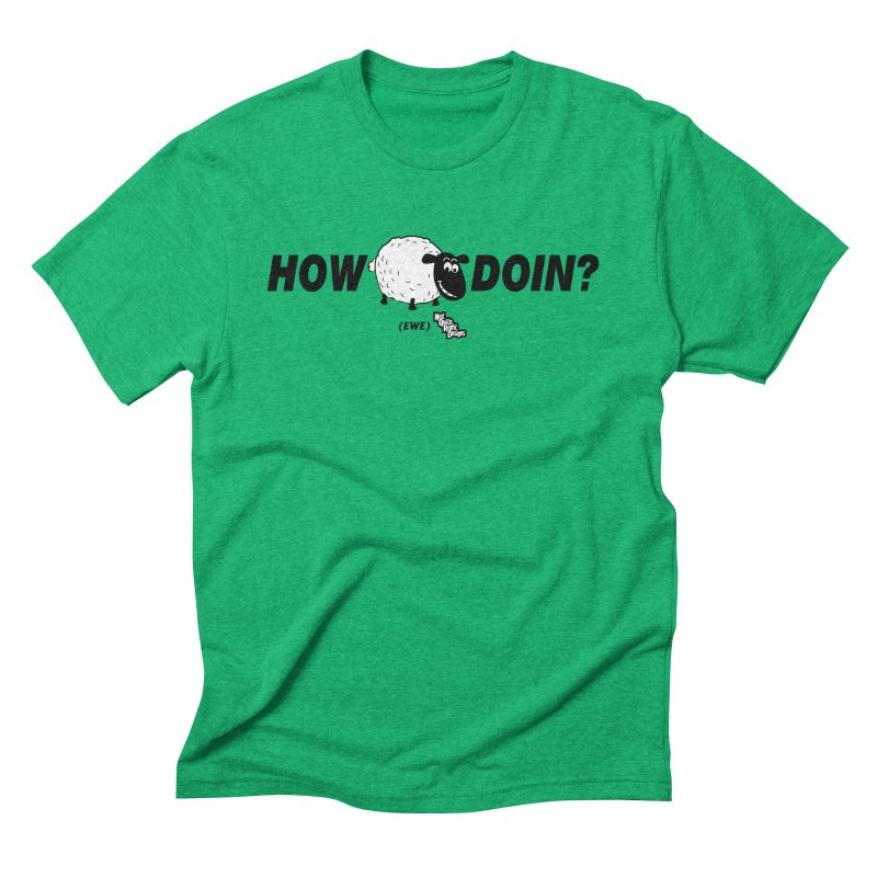 HOW EWE DOIN? Men's Triblend T-shirt by NotQuiteRightDesigns