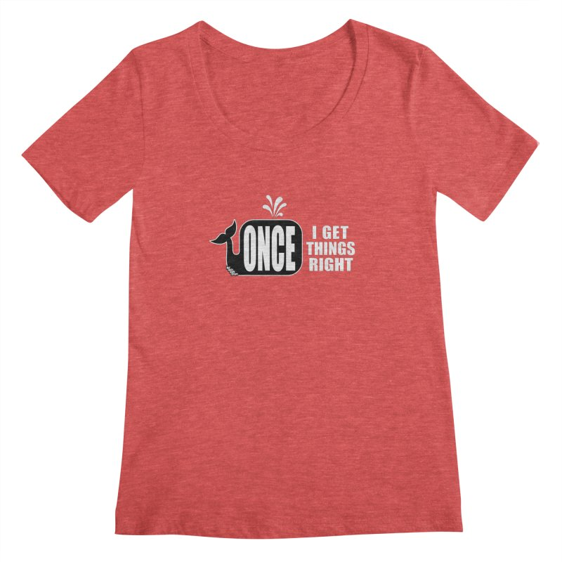 ONCE IN A WHALE Women's Scoopneck by NotQuiteRightDesigns