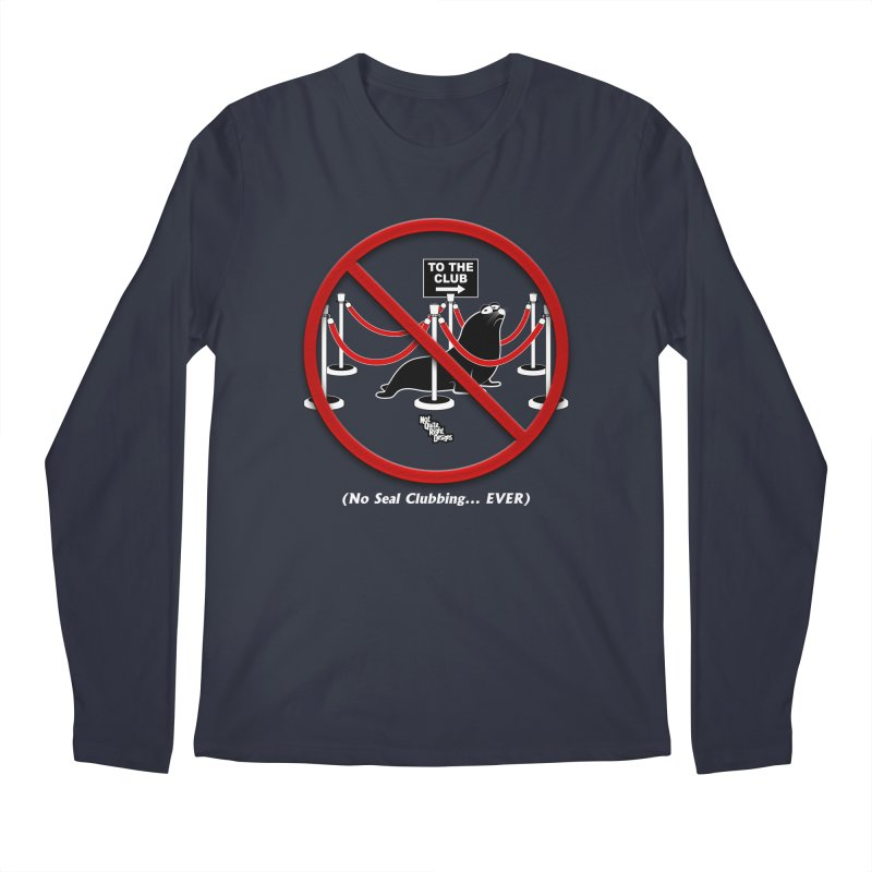 NO SEAL CLUBBING... EVER Men's Longsleeve T-Shirt by NotQuiteRightDesigns