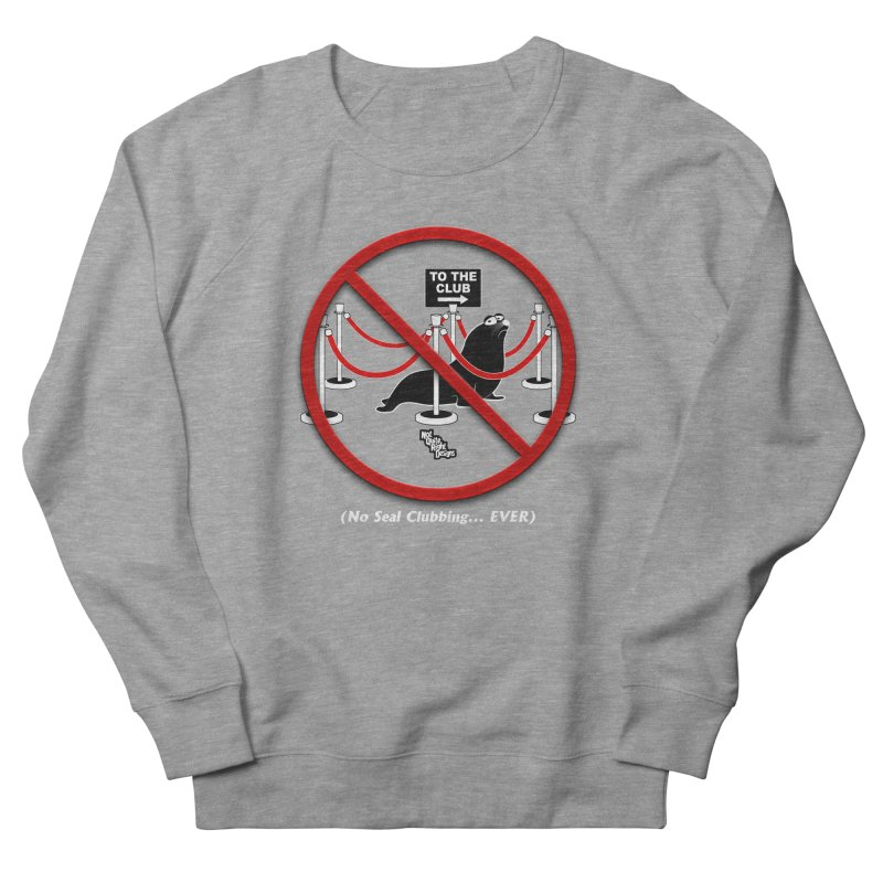 NO SEAL CLUBBING... EVER Men's Sweatshirt by NotQuiteRightDesigns