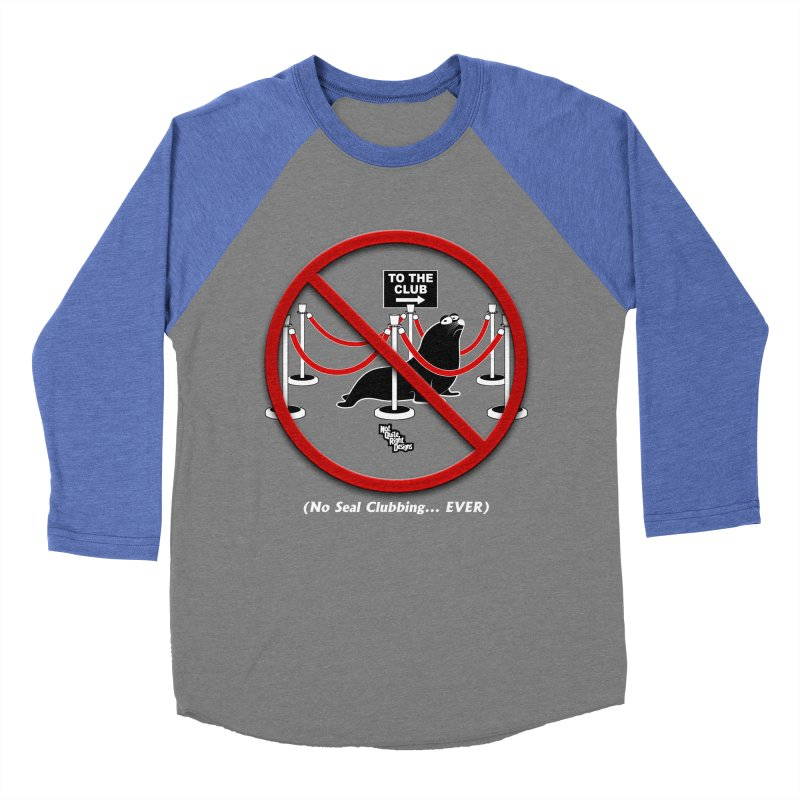 NO SEAL CLUBBING... EVER Men's Baseball Triblend T-Shirt by NotQuiteRightDesigns