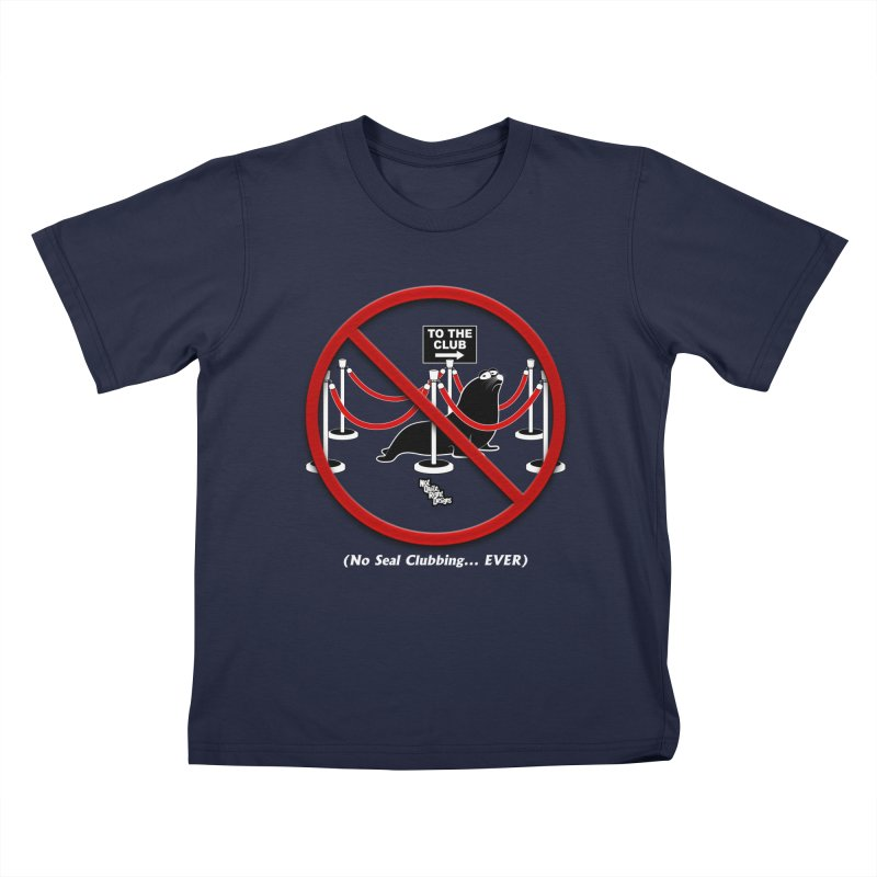 NO SEAL CLUBBING... EVER Kids T-shirt by NotQuiteRightDesigns