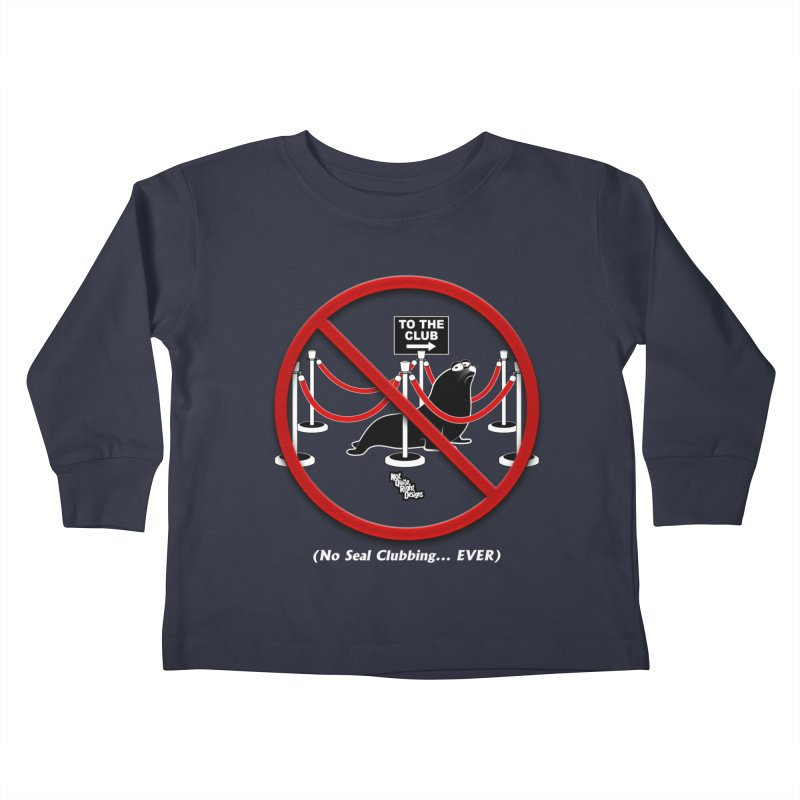 NO SEAL CLUBBING... EVER Kids Toddler Longsleeve T-Shirt by NotQuiteRightDesigns