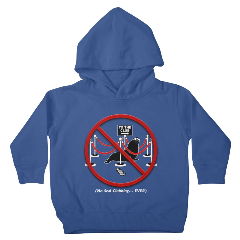 NO SEAL CLUBBING... EVER Kids Toddler Pullover Hoody by NotQuiteRightDesigns