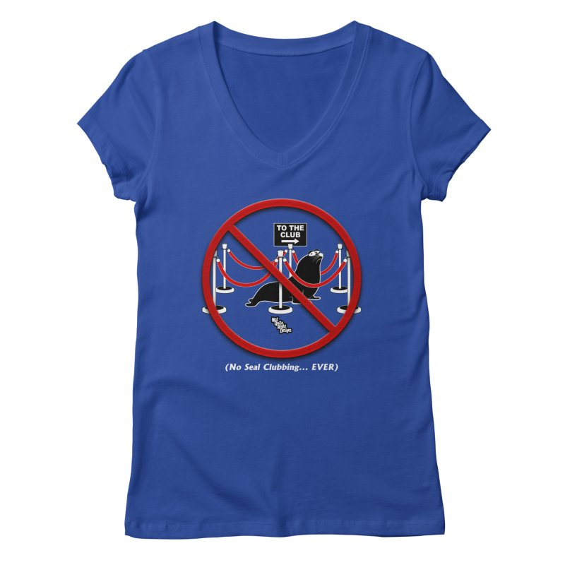 NO SEAL CLUBBING... EVER Women's V-Neck by NotQuiteRightDesigns