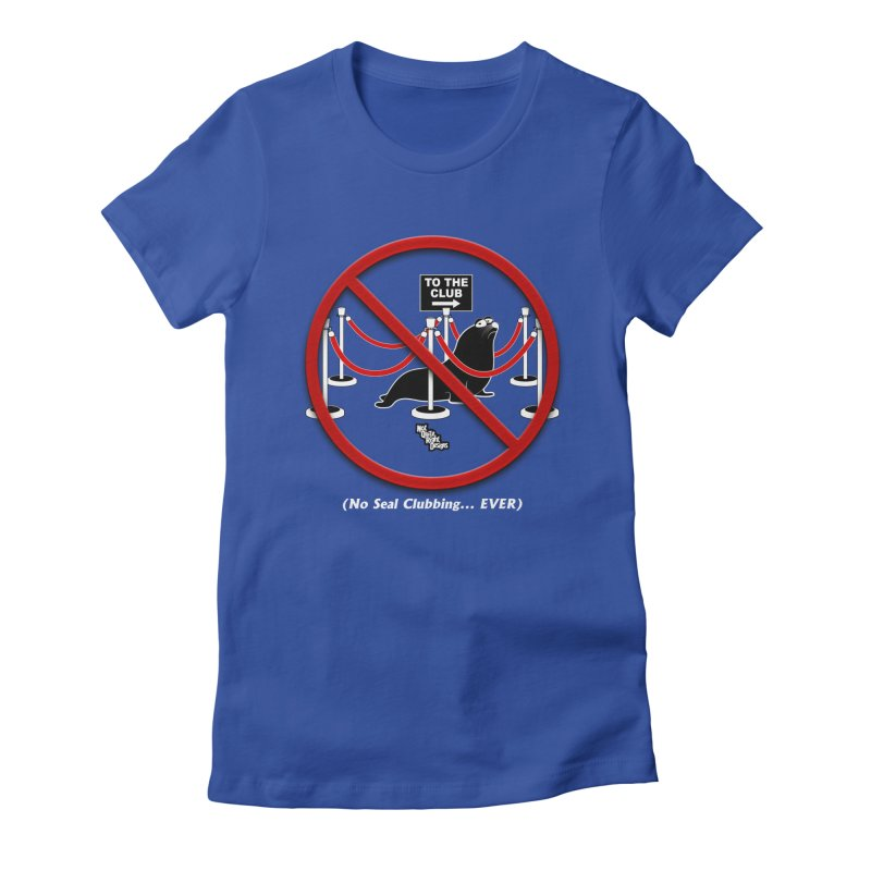 NO SEAL CLUBBING... EVER Women's Fitted T-Shirt by NotQuiteRightDesigns