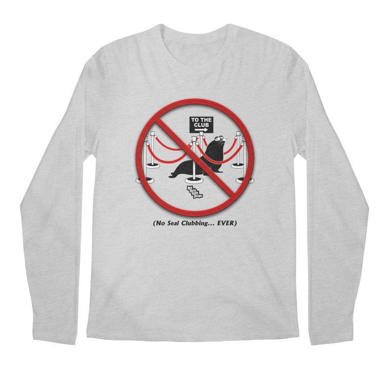 NO SEAL CLUBBING... EVER (on lights) Men's Longsleeve T-Shirt by NotQuiteRightDesigns