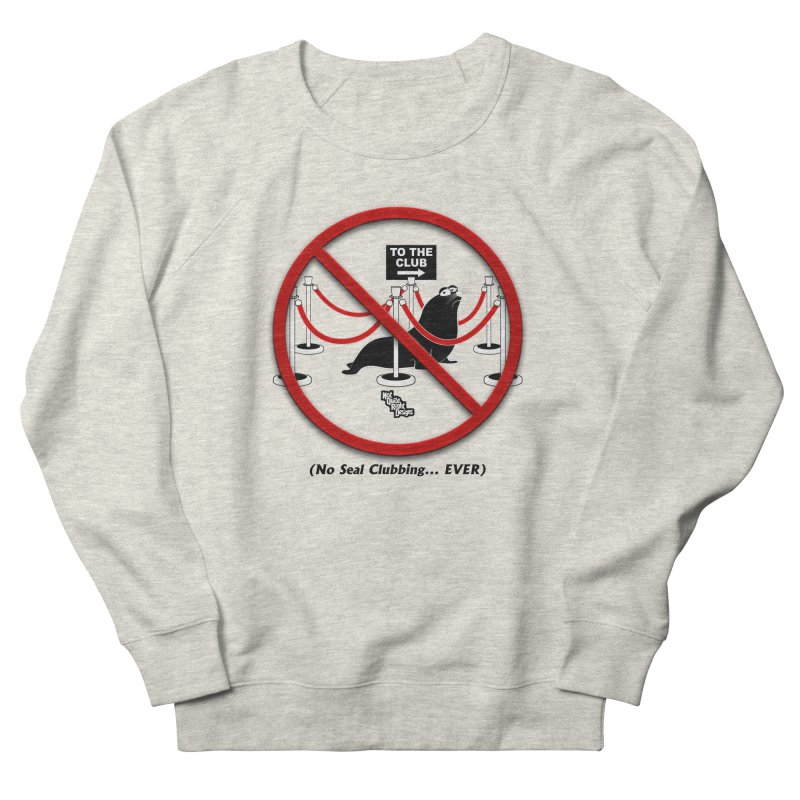 NO SEAL CLUBBING... EVER (on lights) Men's Sweatshirt by NotQuiteRightDesigns