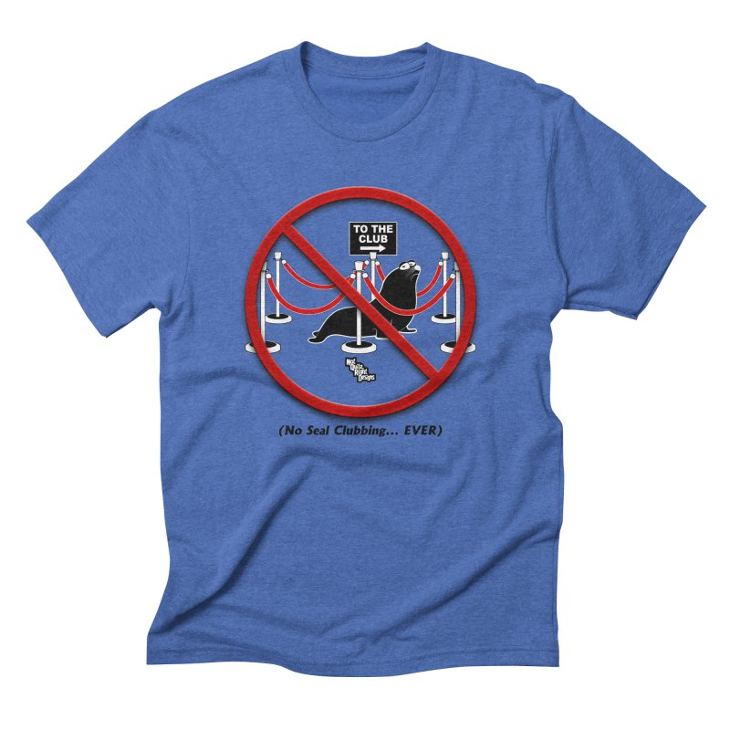 NO SEAL CLUBBING... EVER (on lights) Men's Triblend T-shirt by NotQuiteRightDesigns