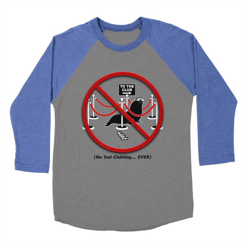 NO SEAL CLUBBING... EVER (on lights) Men's Baseball Triblend T-Shirt by NotQuiteRightDesigns