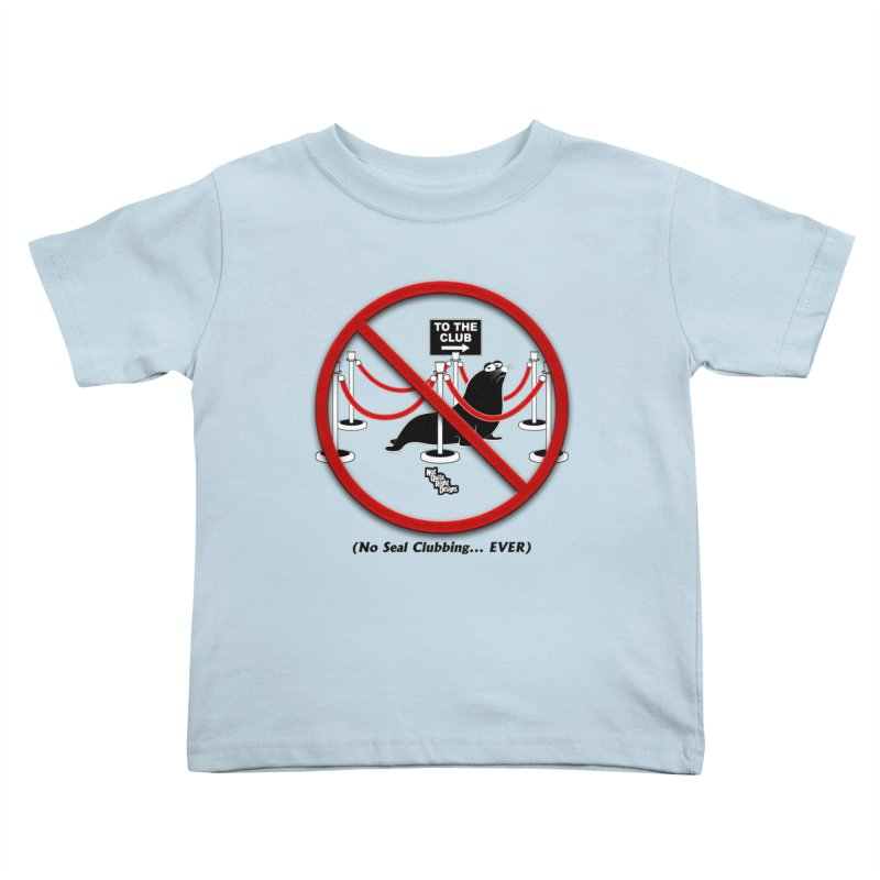 NO SEAL CLUBBING... EVER (on lights) Kids Toddler T-Shirt by NotQuiteRightDesigns