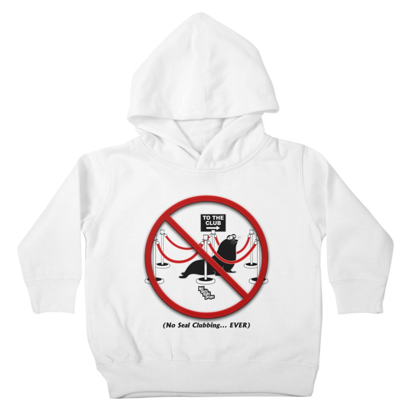 NO SEAL CLUBBING... EVER (on lights) Kids Toddler Pullover Hoody by NotQuiteRightDesigns