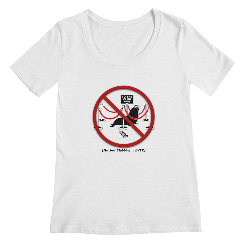 NO SEAL CLUBBING... EVER (on lights) Women's Scoopneck by NotQuiteRightDesigns