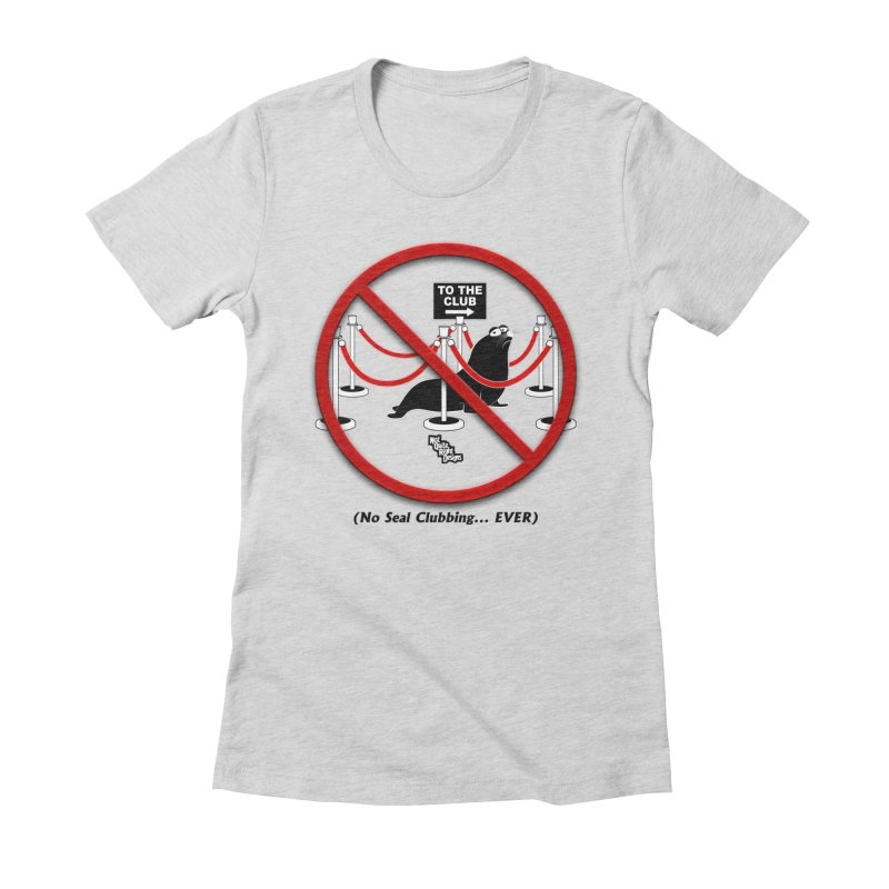 NO SEAL CLUBBING... EVER (on lights) Women's Fitted T-Shirt by NotQuiteRightDesigns