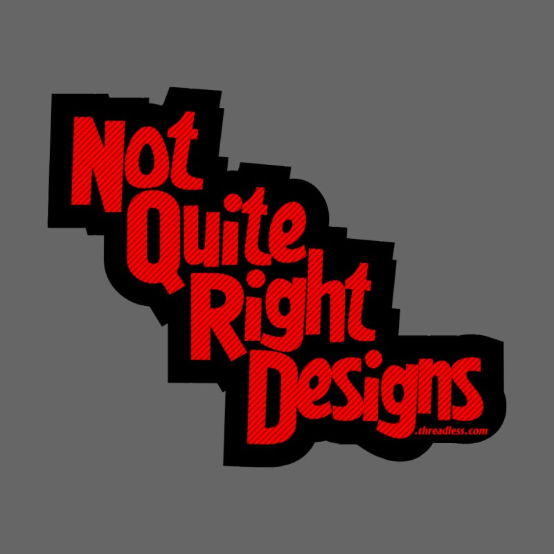 NOT QUITE RIGHT DESIGNS by NotQuiteRightDesigns