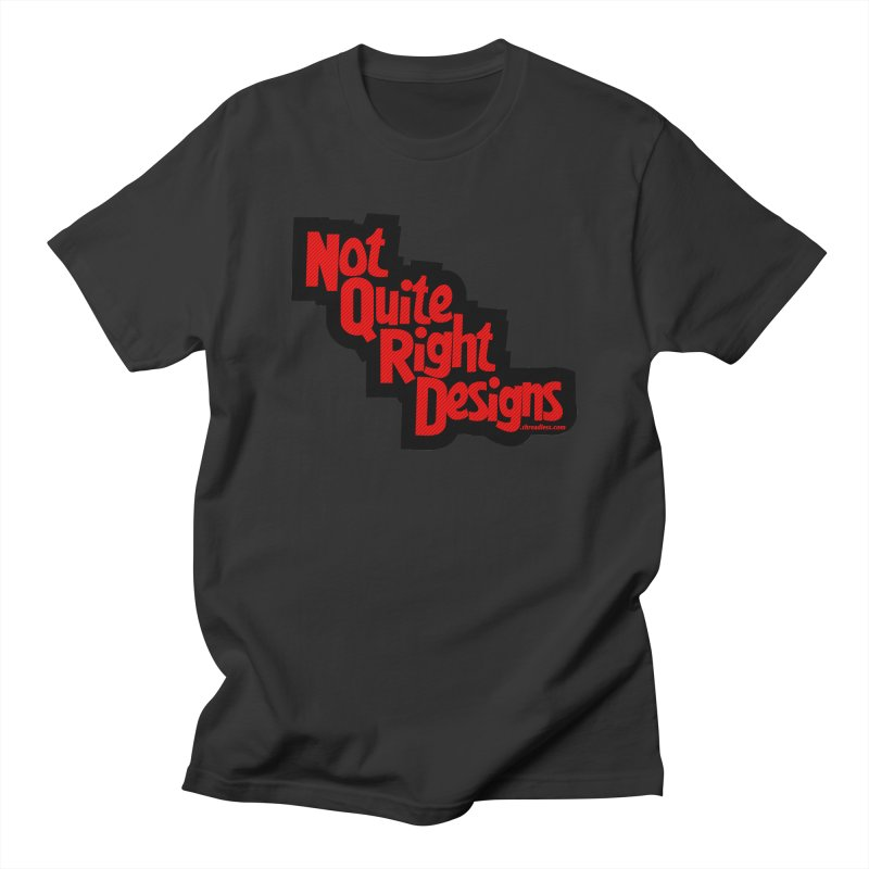 NOT QUITE RIGHT DESIGNS Men's T-Shirt by NotQuiteRightDesigns