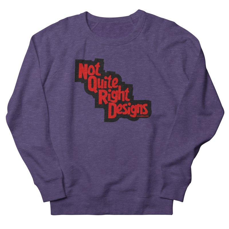 NOT QUITE RIGHT DESIGNS Women's Sweatshirt by NotQuiteRightDesigns