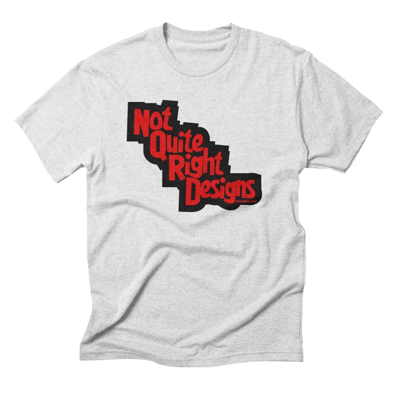 NOT QUITE RIGHT DESIGNS Men's Triblend T-Shirt by NotQuiteRightDesigns