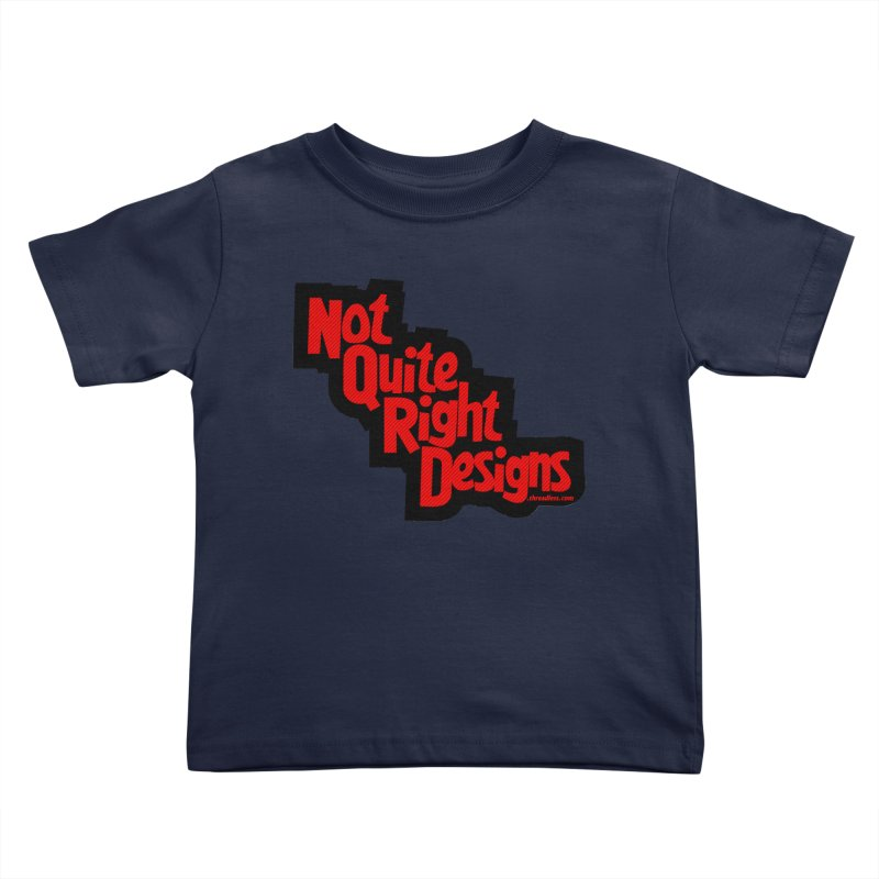 NOT QUITE RIGHT DESIGNS Kids Toddler T-Shirt by NotQuiteRightDesigns