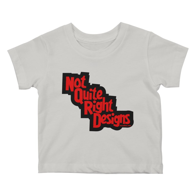 NOT QUITE RIGHT DESIGNS Kids Baby T-Shirt by NotQuiteRightDesigns