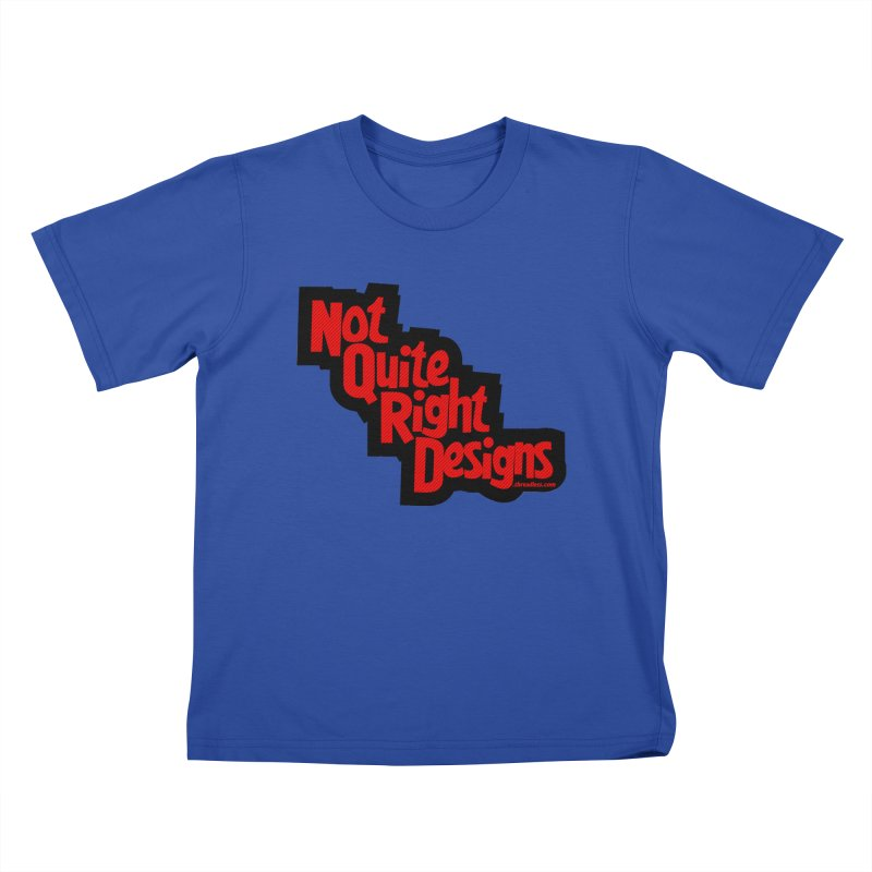 NOT QUITE RIGHT DESIGNS Kids T-shirt by NotQuiteRightDesigns