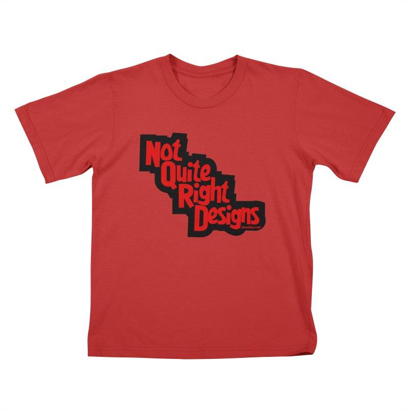 NOT QUITE RIGHT DESIGNS Kids T-Shirt by NotQuiteRightDesigns