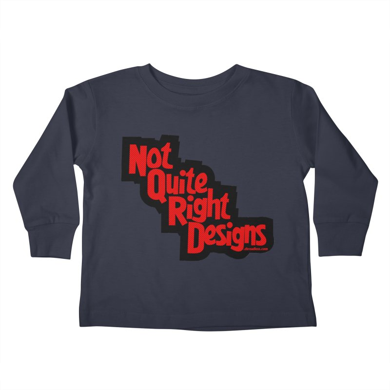 NOT QUITE RIGHT DESIGNS Kids Toddler Longsleeve T-Shirt by NotQuiteRightDesigns