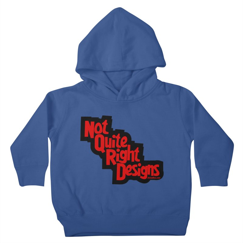 NOT QUITE RIGHT DESIGNS Kids Toddler Pullover Hoody by NotQuiteRightDesigns