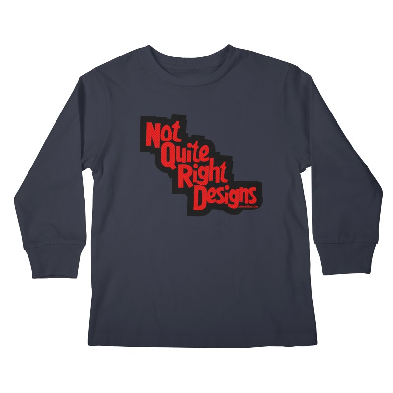 NOT QUITE RIGHT DESIGNS Kids Longsleeve T-Shirt by NotQuiteRightDesigns