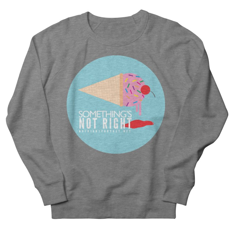 Something's Not Right logo Women's French Terry Sweatshirt by Something's Not Right