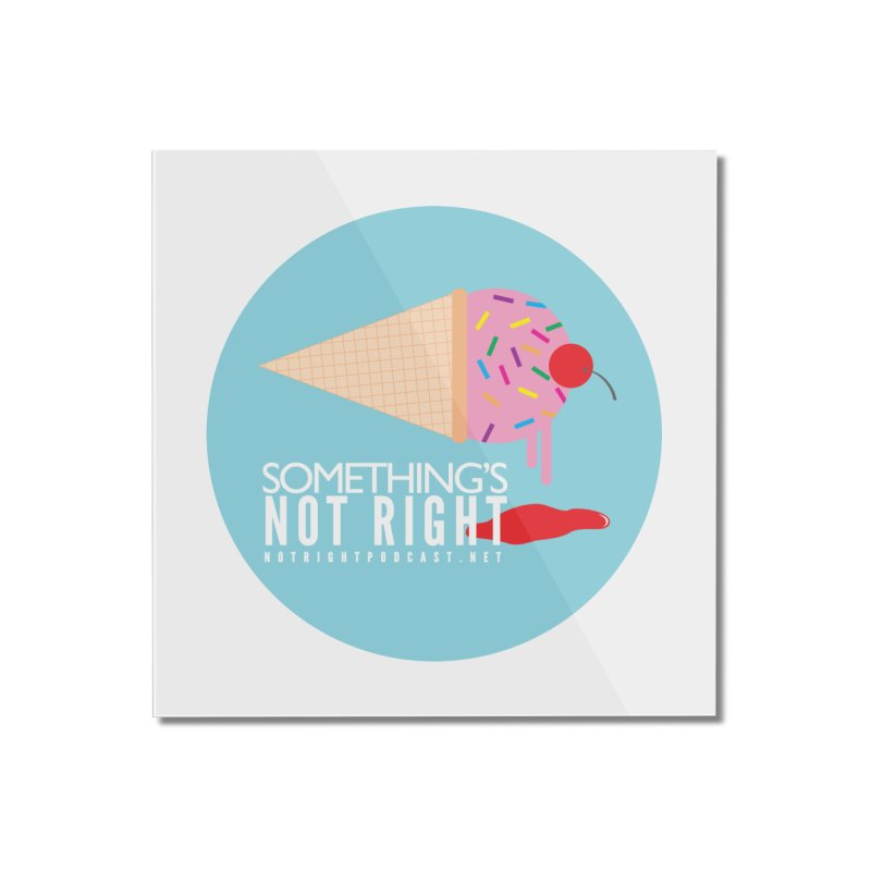 Something's Not Right logo Home Mounted Acrylic Print by Something's Not Right