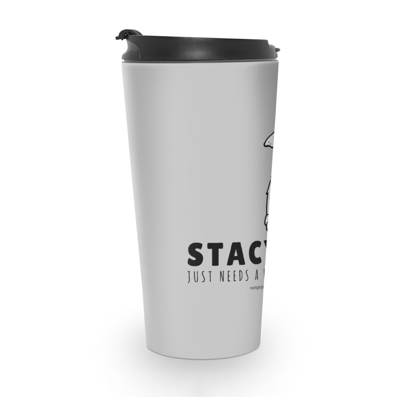 Stacy Just Needs a Hug Accessories Travel Mug by Something's Not Right