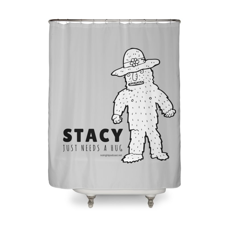 Stacy Just Needs a Hug Home Shower Curtain by Something's Not Right