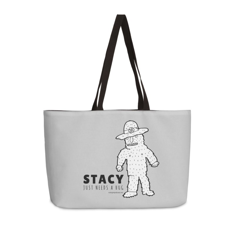 Stacy Just Needs a Hug Accessories Weekender Bag Bag by Something's Not Right