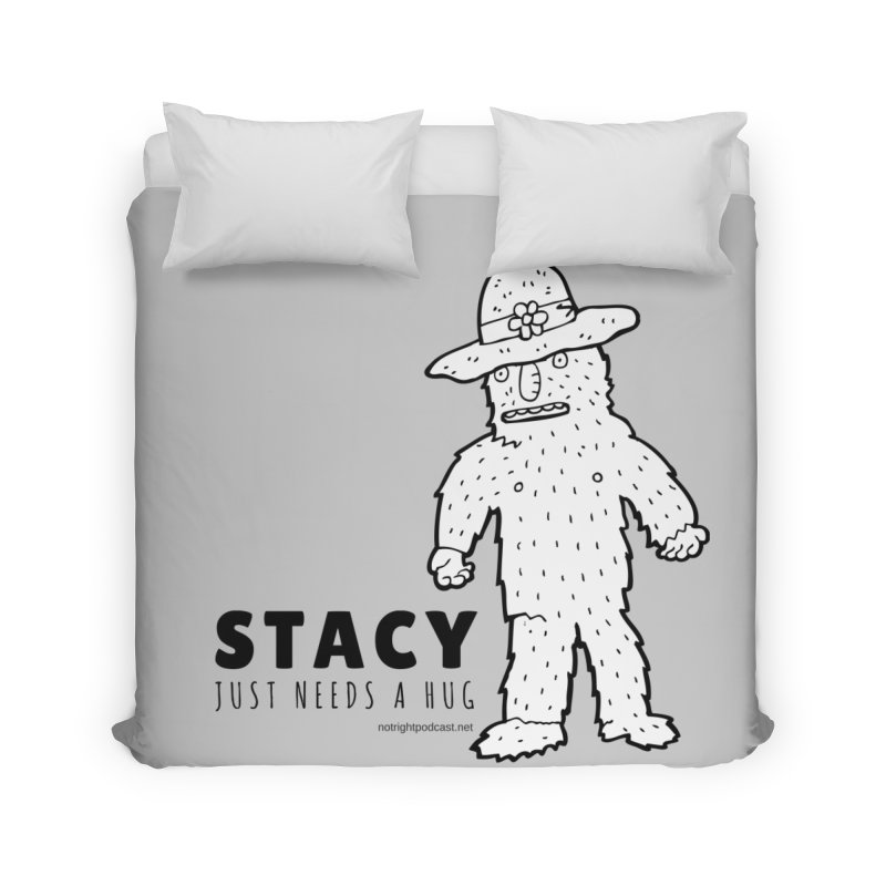 Stacy Just Needs a Hug Home Duvet by Something's Not Right