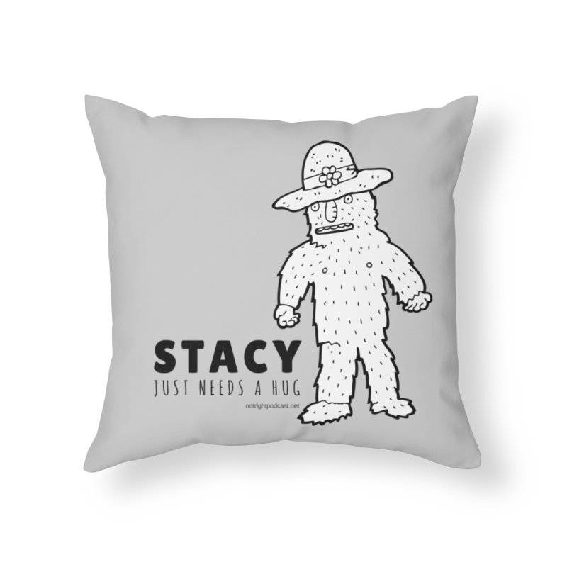 Stacy Just Needs a Hug Home Throw Pillow by Something's Not Right