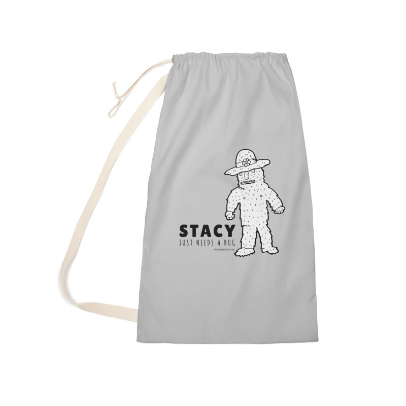 Stacy Just Needs a Hug Accessories Laundry Bag Bag by Something's Not Right