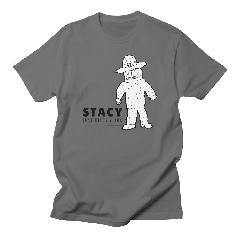 Stacy Just Needs a Hug Men's T-Shirt by Something's Not Right