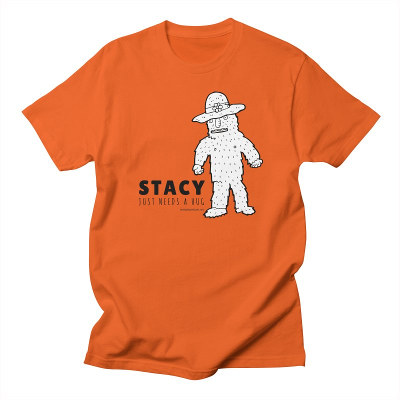 Stacy Just Needs a Hug Men's Regular T-Shirt by Something's Not Right