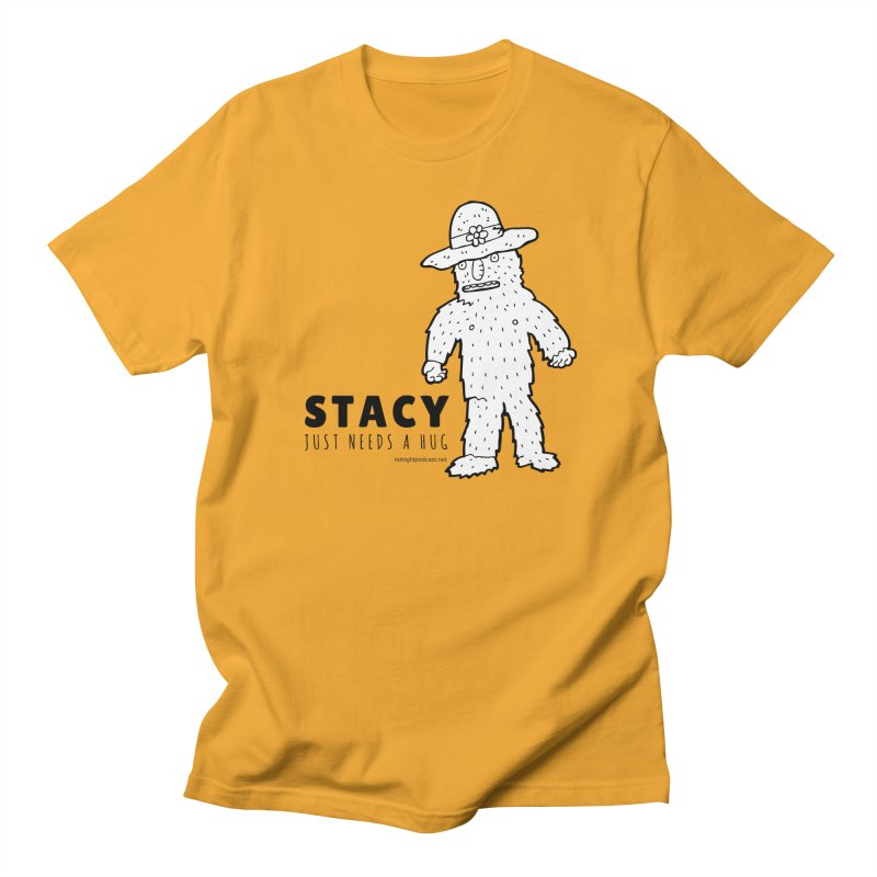 Stacy Just Needs a Hug Women's Regular Unisex T-Shirt by Something's Not Right