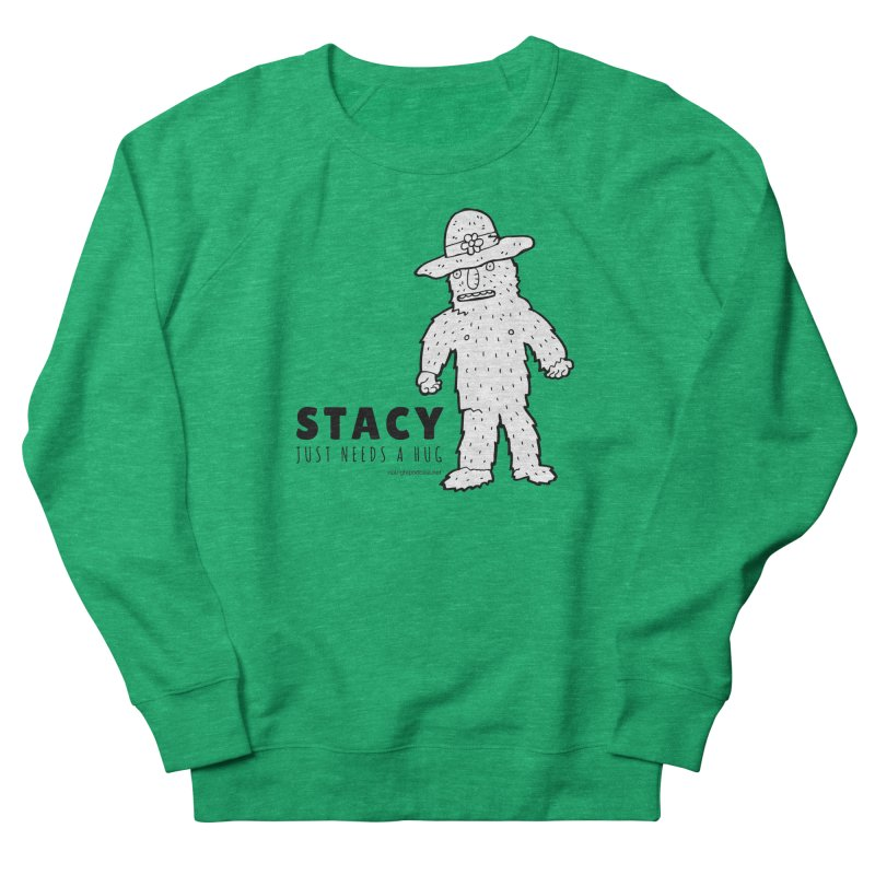 Stacy Just Needs a Hug Women's Sweatshirt by Something's Not Right